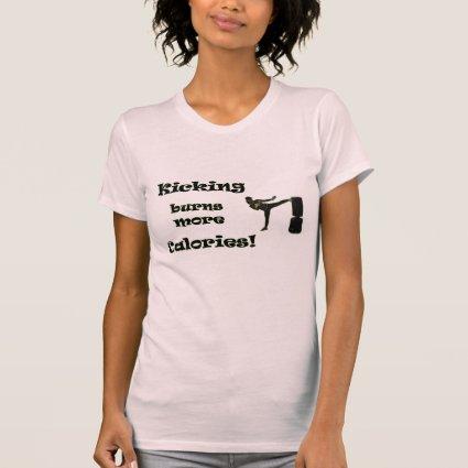 Kicking burns more Calories! Shirts