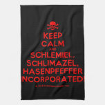 [Skull crossed bones] keep calm and schlemiel, schlimazel, hasenpfeffer incorporated!  Kicthen Towels