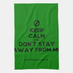 [No sign] keep calm and don't stay away from me  Kicthen Towels