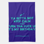 [Electric guitar] ya betta not keep calm just turn tha fuck up it's my birthday!  Kicthen Towels