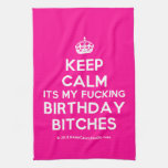 [Crown] keep calm its my fucking birthday bitches  Kicthen Towels