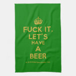 [Crown] fuck it, let's have a beer  Kicthen Towels