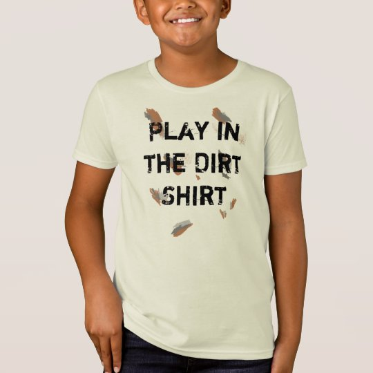 Kid Shirt for Getting Dirty Play in the Dirt Shirt