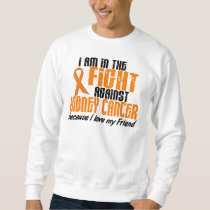 KIDNEY CANCER In The Fight For My Friend 1 Sweatshirt