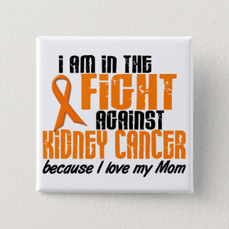 KIDNEY CANCER In The Fight For My Mom 1 Pinback Button