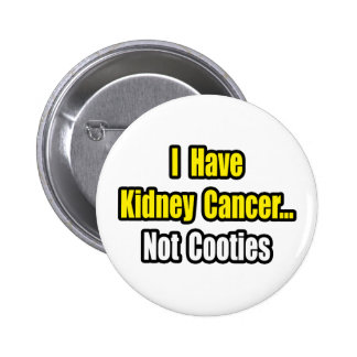 Kidney Cancer...Not Cooties Pinback Button