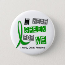 Kidney Disease I Wear Green For ME 37 Pinback Button