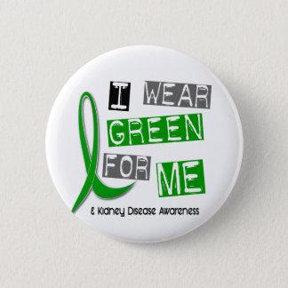 Kidney Disease I Wear Green For ME 37 Pinback Button
