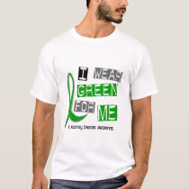 Kidney Disease I Wear Green For ME 37 T-Shirt