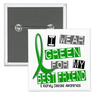 Kidney Disease I Wear Green For My Best Friend 37 Pinback Button