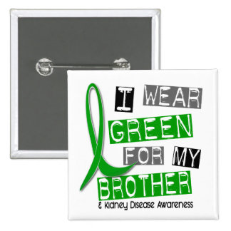 Kidney Disease I Wear Green For My Brother 37 Pinback Button