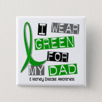 Kidney Disease I Wear Green For My Dad 37 Button