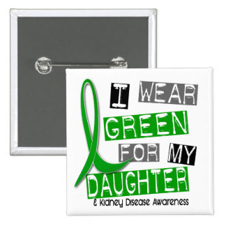 Kidney Disease I Wear Green For My Daughter 37 Button
