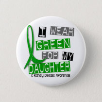 Kidney Disease I Wear Green For My Daughter 37 Pinback Button