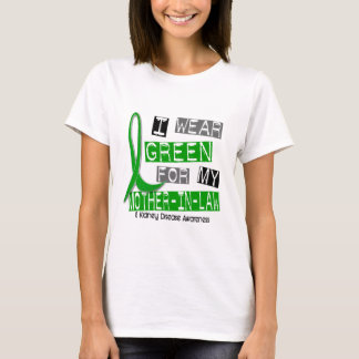Kidney Disease I Wear Green For My Mother-In-Law 3 T-Shirt