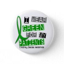 Kidney Disease I Wear Green For My Patients 37 Button