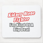 Kidney Stone Fighter...Big Deal Mouse Pad