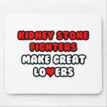 Kidney Stone Fighters Make Great Lovers Mouse Pad