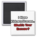 Kidney Stones...What's Your Excuse? 2 Inch Square Magnet