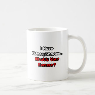 Kidney Stones...What's Your Excuse? Classic White Coffee Mug