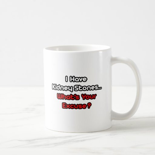 Kidney Stones...What's Your Excuse? Coffee Mug
