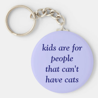 kids are for people that can't have cats key chains