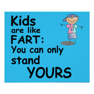 Kids are like Fart You can only stand Yours Poster