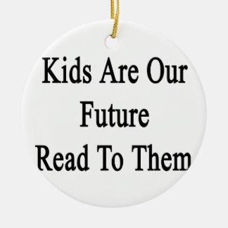 Kids Are Our Future Read To Them Ceramic Ornament