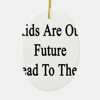 Kids Are Our Future Read To Them Ceramic Ornament