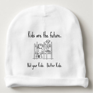 Kids are the future. Not your Kids. Better Kids. Baby Beanie