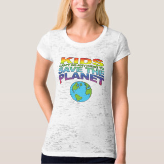 Kids Can't Do Anything to Save the Planet T-Shirt