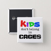 Kids don't belong in CAGES Button