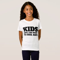KIDS HAVE THE RIGHT TO FEEL SAFE MARCH OUR LIVES T-Shirt