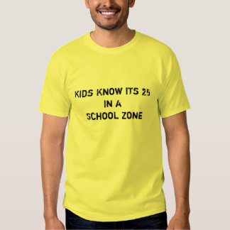 Kids Know its 25 In a School Zone T-shirts