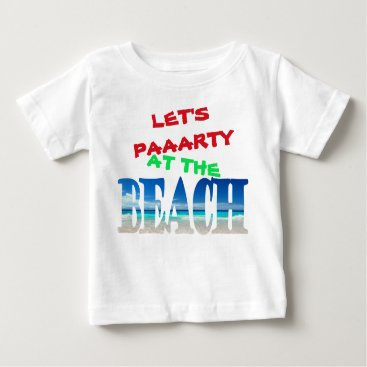Beach Themed Kids - Let's Party at the Beach Baby T-Shirt