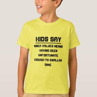 Kids say: Inner values means T-Shirt