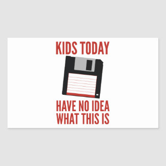 Kids Today Have No Idea What This Is Rectangular Sticker