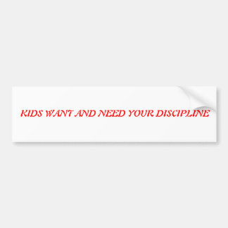 KIDS WANT AND NEED YOUR DISCIPLINE BUMPER STICKER