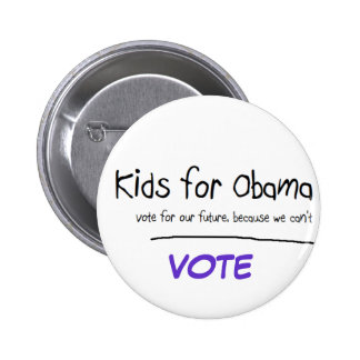 Kids want to vote for Obama Pinback Buttons