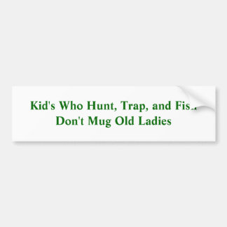 Kid's Who Hunt, Trap, and Fish Don't Mug Old La... Bumper Sticker