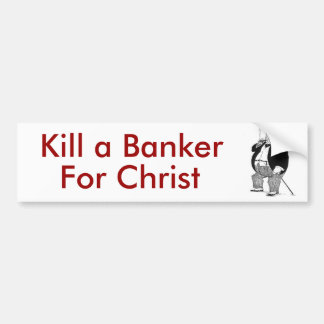 Kill a Banker for Christ! Car Bumper Sticker
