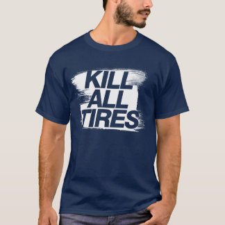 Kill All Tires -1- T-Shirt