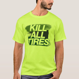 Kill All Tires -4- T-Shirt