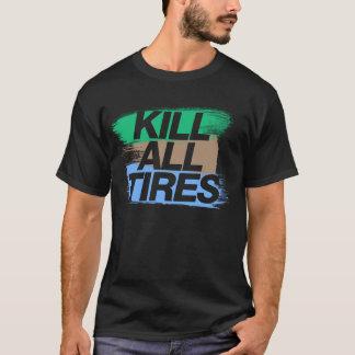 Kill All Tires -7- T-Shirt