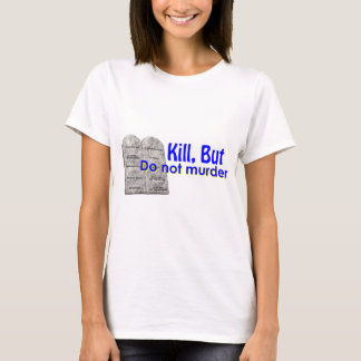 Kill But Do Not Murder T-Shirt