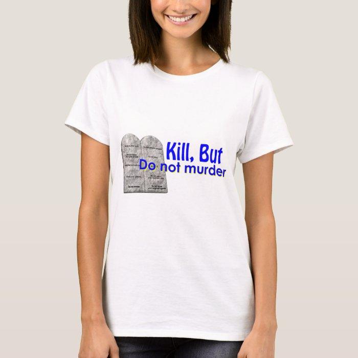 Kill But Do Not Murder T-Shirt