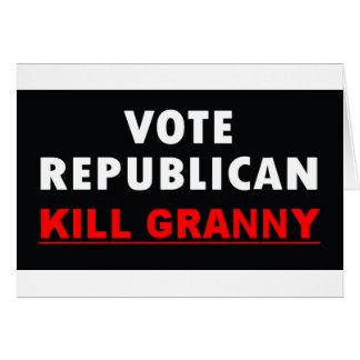 Kill Granny - Vote Republican Greeting Card