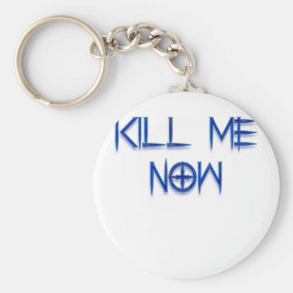 kill me now key chain