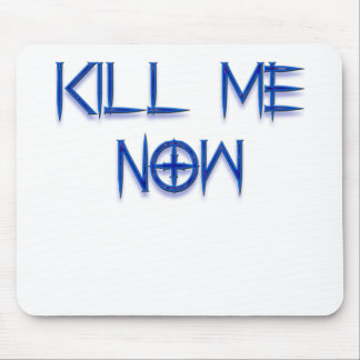 kill me now mouse pad