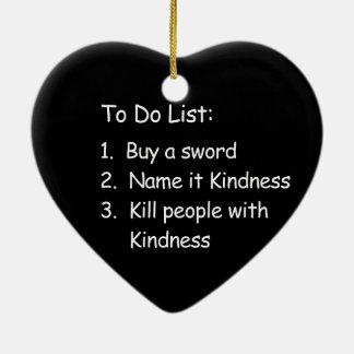 Kill Peole With Kindness Ceramic Ornament
